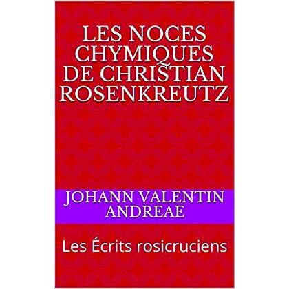 Les Noces chymiques de Christian Rosenkreutz: Les Écrits rosicruciens