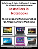 Niche Research Notes And Research Analysis for Affiliate Program With Amazon: Bestsellers in Laptops. Niche Ideas And Niche Marketing For Amazon Affiliate Program: With Video Course (English Edition)