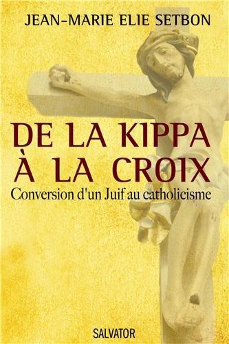 De la kippa à la croix : Conversion d'un Juif au catholicisme