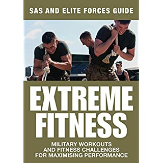 Extreme Fitness: SAS and Elite Forces Guide: Military Workouts and Fitness Challenges for Maximising Performance (English Edition)
