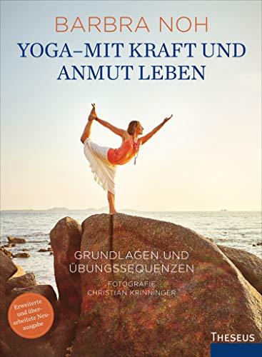 Yoga - Mit Kraft und Anmut leben: Grundlagen und ...