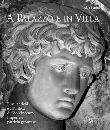A palazzo e in villa. Busti antichi e all'antica di Gio.Vincenzo Imperiale patrizio genovese (Arte) por Alba Bettini