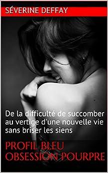Profil bleu Obsession pourpre (romance): De la difficulté de succomber au vertige d'une nouvelle vie sans briser les siens par [Deffay, Séverine]