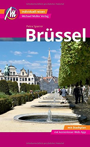 Brüssel MM-City Reiseführer Michael Müller Verlag: Individuell reisen mit vielen praktischen Tipps und Web-App mmtravel.com