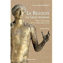 La religion en Gaule romaine : Piété et politique (Ier-IVe siècle apr. J.-C.)
