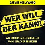 Wer will, der kann: Wie du deine Ziele schneller und einfacher erreichst - Calvin Hollywood