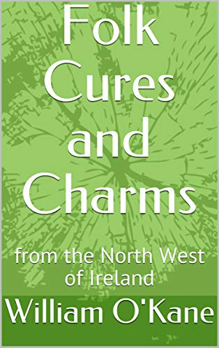 Folk Cures and Charms: from the North West of Ireland (English Edition)