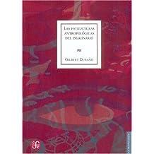 Las estructuras antropologicas del imaginario. Introduccion a la arquetipologia general (Seccion de Obras de Antropologia)