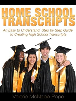 Homeschool Transcripts (An Easy to Understand, Step by Step Guide to High School Transcripts Book 1) by [Pope, Valorie McNabb]