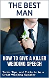The Best Man: How To Give A Killer Wedding Speech (The Wedding Mentor Book 1) (English Edition)