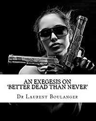 An Exegesis on 'Better Dead Than Never' (English Edition)