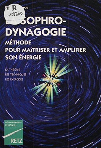 La Sophro-dynagogie: Méthode pour maîtriser et amplifier son énergie