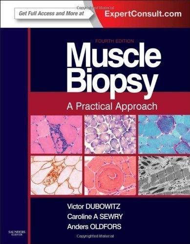 Muscle Biopsy: A Practical Approach: Expert Consult; Online and Print, 4e 4th (fourth) Edition by Dubowitz MD PhD FRCP FRCPCH, Victor, Sewry BSc PhD FRCP published by Saunders Ltd. (2013)