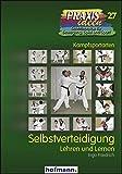 Selbstverteidigung: Lehren und Lernen (Praxisideen - Schriftenreihe für Bewegung, Spiel und Sport, Band 27)