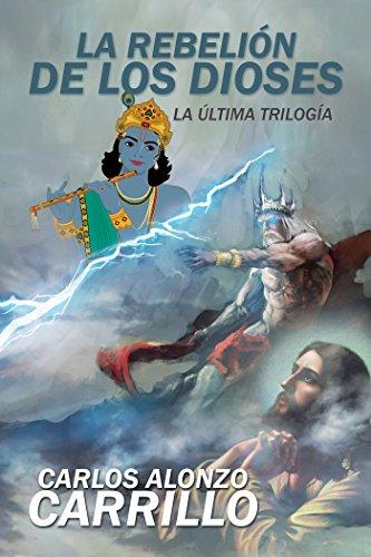 La Rebelión De Los Dioses: La Última Trilogía por Carlos Alonzo Carrillo