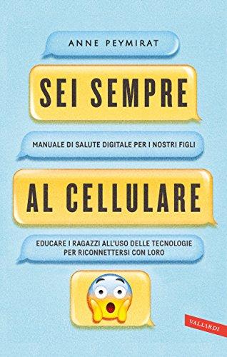 Sei sempre al cellulare: manuale di salute digitale per i nostri figli