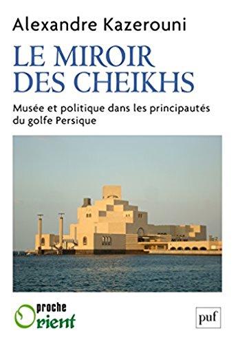 Le miroir des cheikhs : Musée et politique dans les principautés du golfe Persique par From Presses Universitaires de France - PUF
