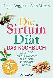 Die Sirtuin-Diät - Das Kochbuch: Über 100 leichte Rezepte für einen schlanken Körper - The Sirtfood Diet - das Original (German Edition)