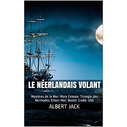 Le Néerlandais Volant: Mystères de la Mer: Mary Celeste: Triangle des Bermudes: Eilean Mor: Buster Crabb: USO