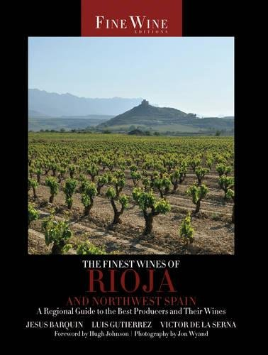 The Finest Wines of Rioja and Northwest Spain: A Regional Guide to the Best Producers and Their Wines (The World's Finest Wines)