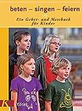 beten - singen - feiern: Ein Gebet- und Messbuch für Kinder