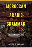 Moroccan Arabic Grammar for beginners: A basic and comprehensible book