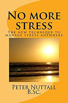 No more stress : the new technique to manage stress anywhere by [Nuttall, Peter]