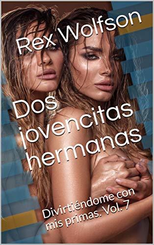 Dos jovencitas hermanas: Divirtiéndome con mis primas. Vol. 7 (Spanish Edition)