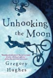 Unhooking the Moon by Gregory Hughes (2014-10-07)