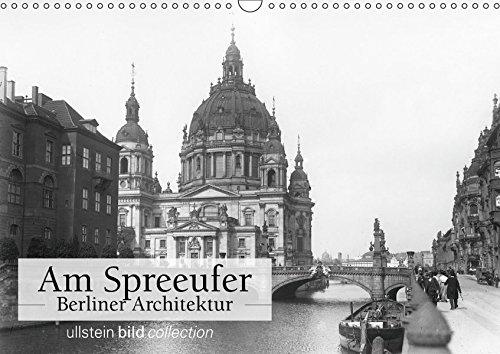 Am Spreeufer - Berliner Architektur (Wandkalender 2019 DIN A3 quer): Fotografien der ullstein bild collection zu Am Spreeufer - Berliner Architektur (Monatskalender, 14 Seiten ) (CALVENDO Orte)