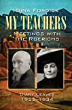 My Teachers: Meetings with the Roerichs: Diary Leaves 1922-1934 (English Edition)