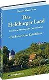 Das Heldburger Land: Ein historischer Reiseführer - Fränkisch-Thüringische Geschichte(n) - Norbert Klaus Fuchs