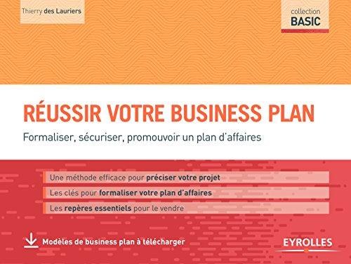 Réussir votre business plan: Formaliser, sécuriser, promouvoir un plan d'affaires (Basic)