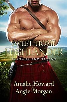 Sweet Home Highlander (Tartans & Titans Book 1) by [Howard, Amalie, Morgan, Angie]