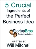 Will Mitchell's 5 Crucial Ingredients of the Perfect Business Idea is an insightful guide for aspiring entrepreneurs who want to know how to come up with a good new business idea to work on, and more importantly, how to separate the good business ide...
