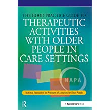The Good Practice Guide to Therapeutic Activities with Older People in Care Settings