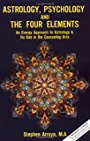Astrology, Psychology and the Four Elements (Energy Approach to Astrology and Its Use in the Counseling A)