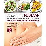 La solution FODMAP: Pour en finir avec les maux de ventre avec 100 recettes savoureuses