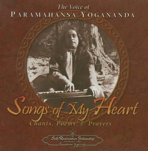 Songs of My Heart: The Voice of Paramahansa Yogananda Chants Poems and Prayers por Paramahansa Yogananda
