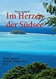 Im Herzen der Südsee: Tahiti, Moorea, Huahine, Raiatea, Bora Bora - Peter Landgraf
