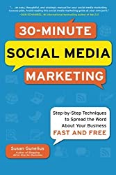 30-Minute Social Media Marketing: Step-by-step Techniques to Spread the Word About Your Business by Susan Gunelius (2010-11-15)