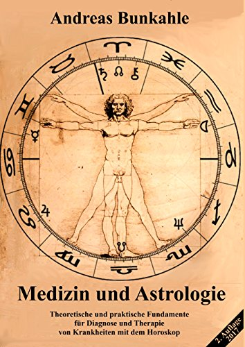 Medizin und Astrologie: Theoretische und praktische Fundamente für Diagnose und Therapie von Krankheiten mit dem Horoskop (German Edition)