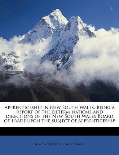 Apprenticeship in New South Wales. Being a report of the determinations and directions of the New South Wales Board of Trade upon the subject of apprenticeship
