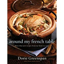 Around My French Table: More than 300 Recipes from My Home to Yours by Dorie Greenspan (2010-10-08)