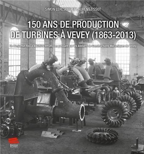 150-ans-de-production-de-turbines-a-vevey-1863-2013-de-benjamin-roy-a-andritz-hydro-en-passant-par-l