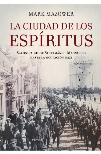 Descargar Libro La ciudad de los espíritus: Salonica desde Suleimán el Magnífico hasta la ocupación nazi (Memoria Crítica) de Mark Mazower