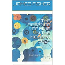 THE ABSENCE OF MIND IN THE MODERN SELF: THE INVASION OF MEDIA (English Edition)