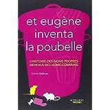 Et Eugène inventa la poubelle - L'histoire des noms propres devenus des noms communs