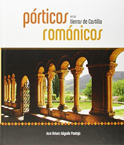 Porticos románicos en las tierras de Castilla por Jose Arturo Salgado Pantoja
