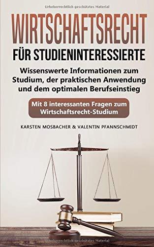 Wirtschaftsrecht für Studieninteressierte: Wissenswerte Informationen zum Studium, der praktischen Anwendung und dem optimalen Berufseinstieg - Mit 8 interessanten Fragen zum  Wirtschaftsrecht-Studium